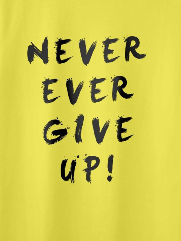 Never Ever Give Up Yellow Crop Design